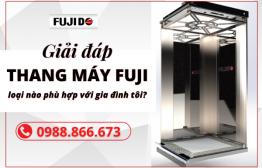 Giải đáp thắc mắc: 'Thang máy Fuji loại nào phù hợp với gia đình tôi?'